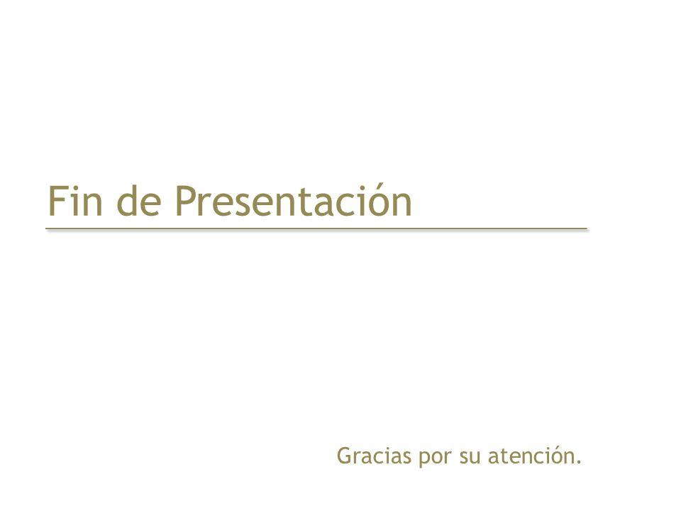 Fin de Presentación Gracias por su atención.