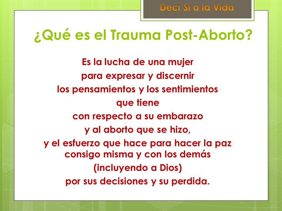 ¿Qué es el Trauma Post-Aborto? Es la lucha de una mujer para expresar y discernir los pensamientos y los sentimientos que tiene con respecto a su emba