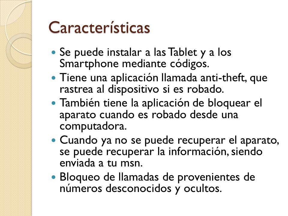 Características Se puede instalar a las Tablet y a los Smartphone mediante códigos.