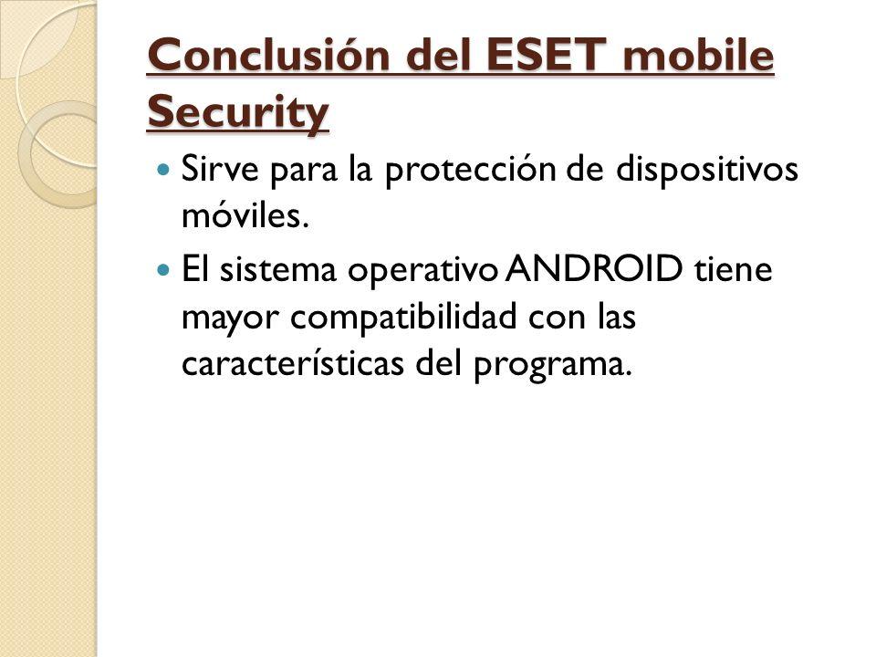 Conclusión del ESET mobile Security Sirve para la protección de dispositivos móviles.
