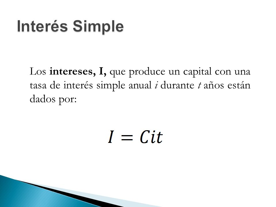 Los intereses, I, que produce un capital con una tasa de interés simple anual i durante t años están dados por: