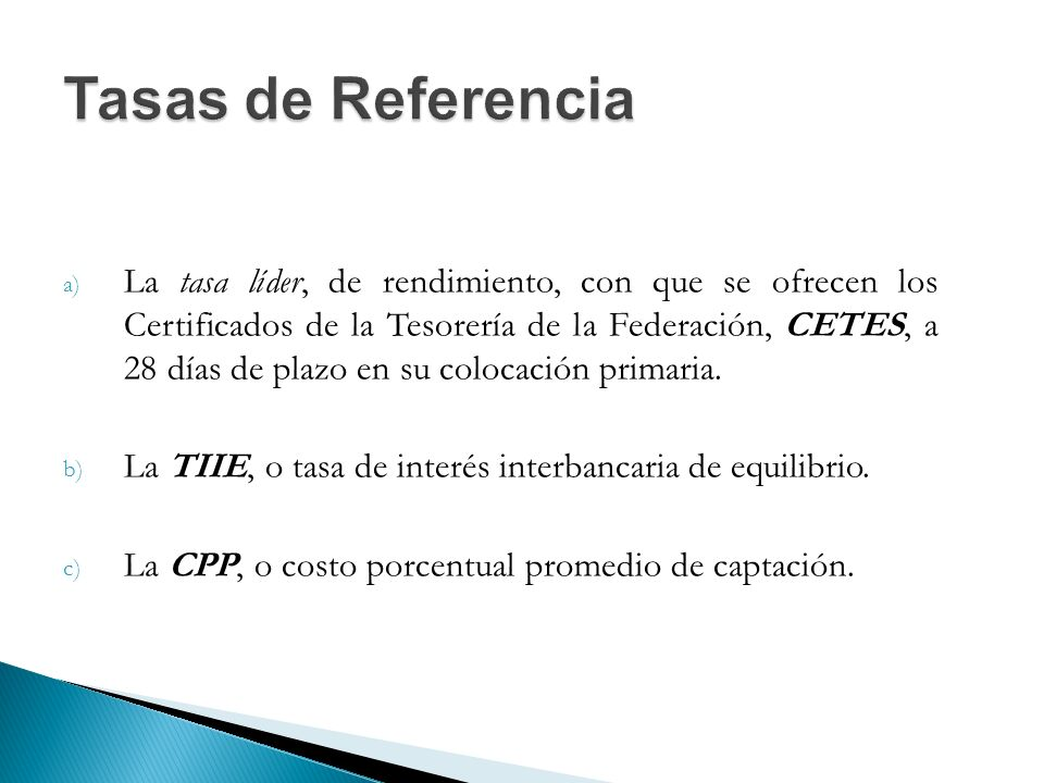 a) La tasa líder, de rendimiento, con que se ofrecen los Certificados de la Tesorería de la Federación, CETES, a 28 días de plazo en su colocación primaria.