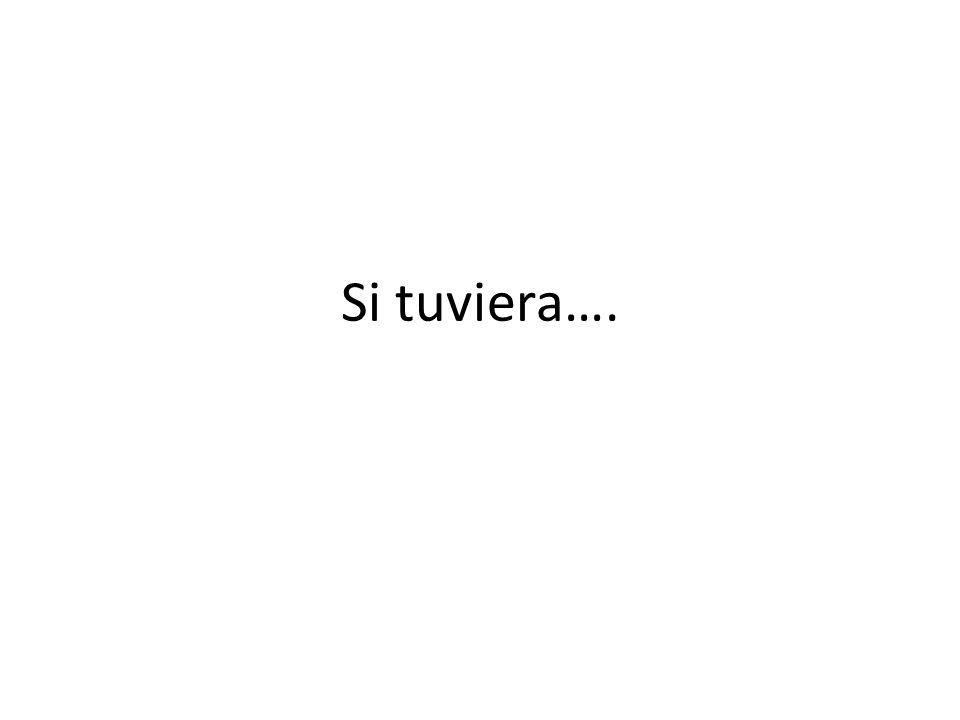 Si tuviera….