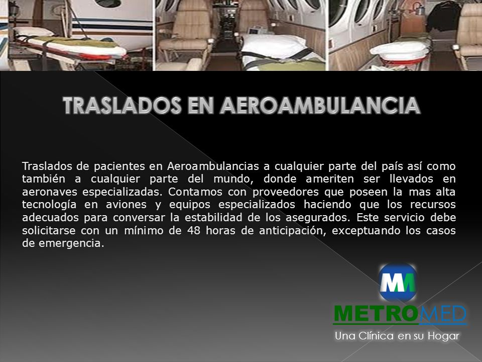 Traslados de pacientes en Aeroambulancias a cualquier parte del país así como también a cualquier parte del mundo, donde ameriten ser llevados en aero