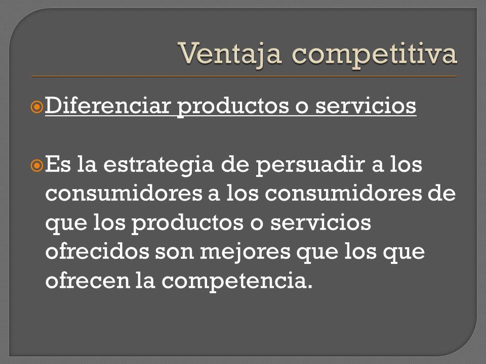 Diferenciar productos o servicios Es la estrategia de persuadir a los consumidores a los consumidores de que los productos o servicios ofrecidos son m