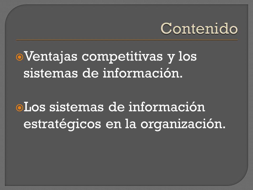 Ventajas competitivas y los sistemas de información. Los sistemas de información estratégicos en la organización.