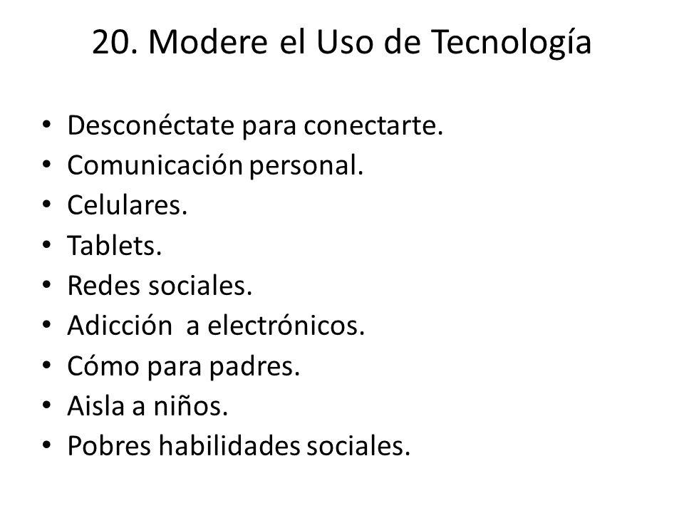 20. Modere el Uso de Tecnología Desconéctate para conectarte. Comunicación personal. Celulares. Tablets. Redes sociales. Adicción a electrónicos. Cómo