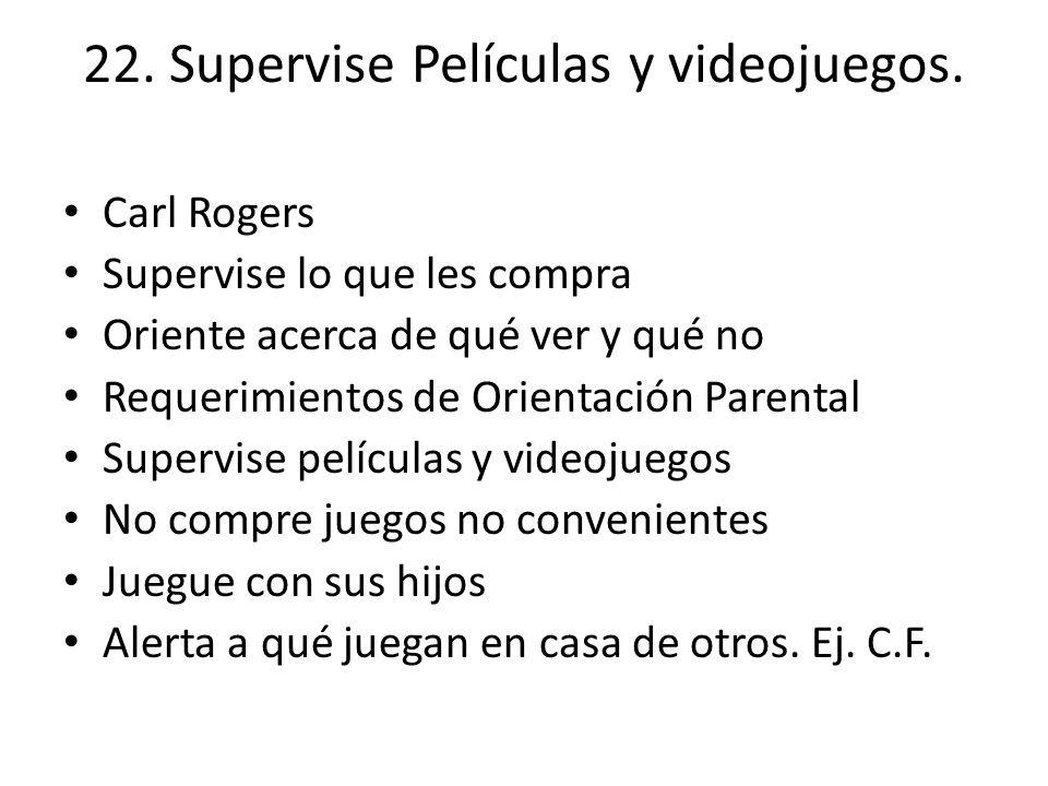 22. Supervise Películas y videojuegos. Carl Rogers Supervise lo que les compra Oriente acerca de qué ver y qué no Requerimientos de Orientación Parent