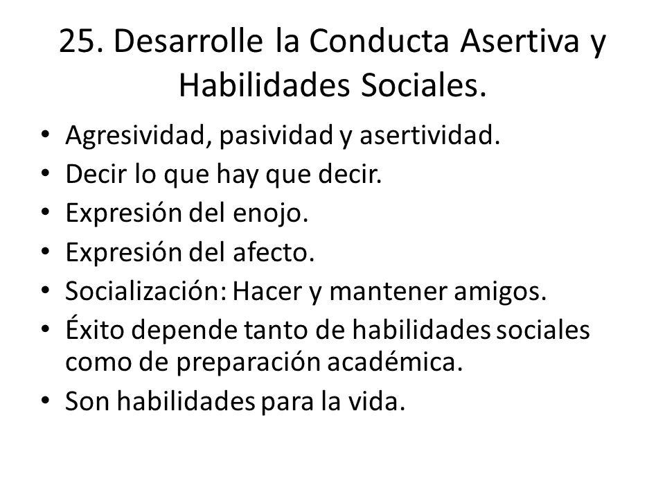 25. Desarrolle la Conducta Asertiva y Habilidades Sociales. Agresividad, pasividad y asertividad. Decir lo que hay que decir. Expresión del enojo. Exp
