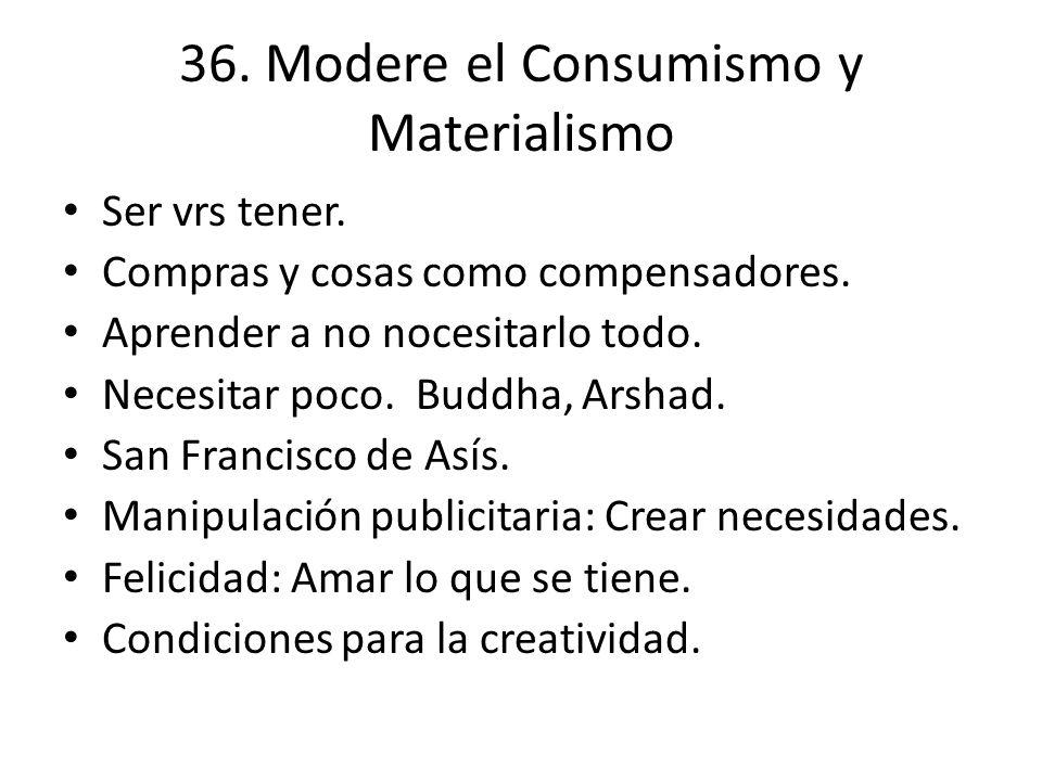 36. Modere el Consumismo y Materialismo Ser vrs tener. Compras y cosas como compensadores. Aprender a no nocesitarlo todo. Necesitar poco. Buddha, Ars
