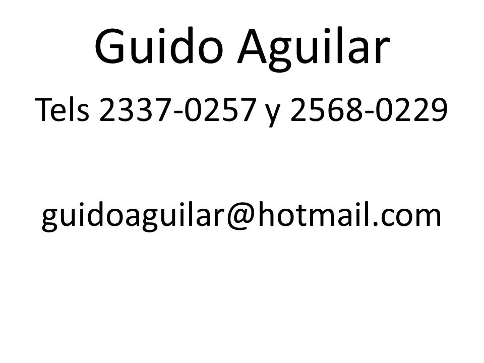 Guido Aguilar Tels 2337-0257 y 2568-0229 guidoaguilar@hotmail.com