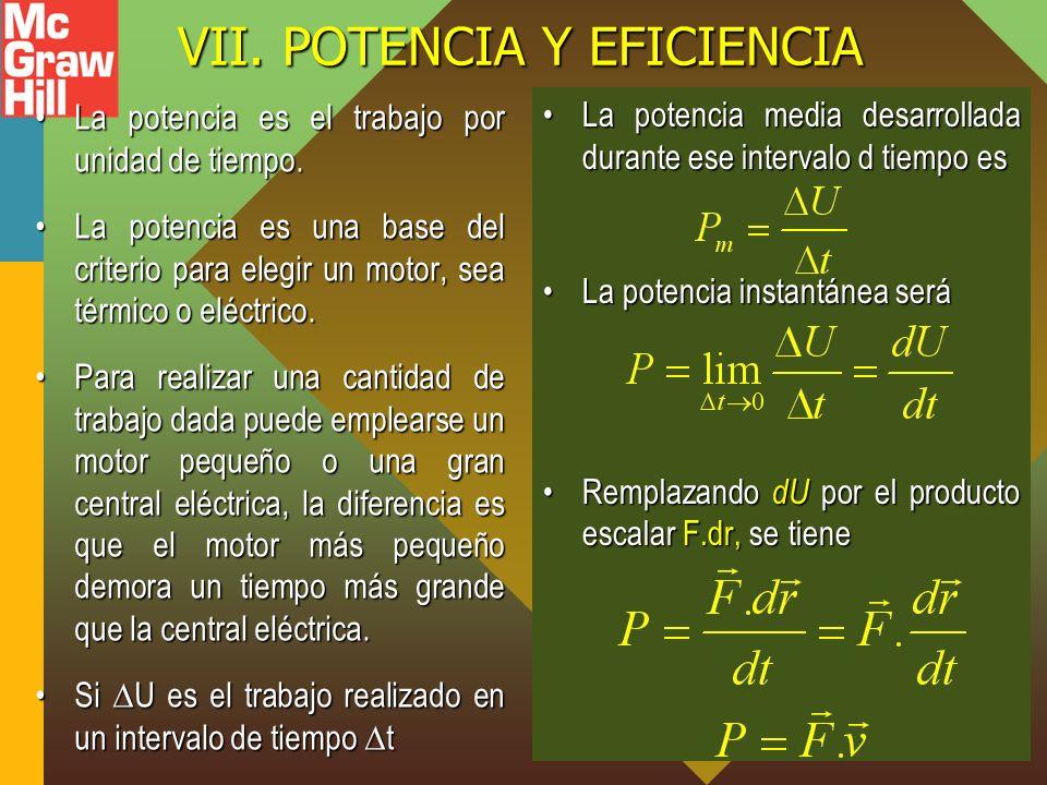 VII.POTENCIA Y EFICIENCIA La potencia es el trabajo por unidad de tiempo.La potencia es el trabajo por unidad de tiempo.
