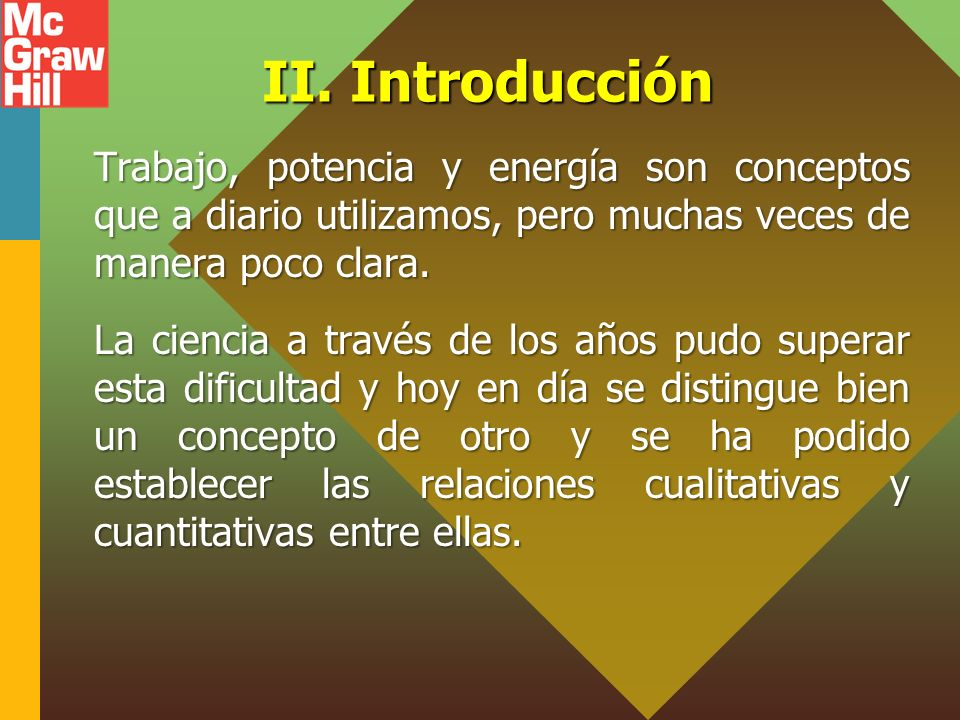 II. Introducción Trabajo, potencia y energía son conceptos que a diario utilizamos, pero muchas veces de manera poco clara. La ciencia a través de los