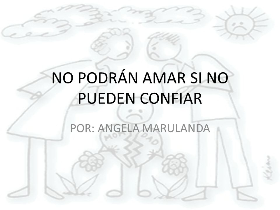 NO PODRÁN AMAR SI NO PUEDEN CONFIAR POR: ANGELA MARULANDA