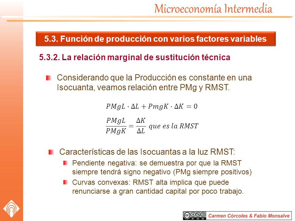 5.3. Función de producción con varios factores variables 5.3.2. La relación marginal de sustitución técnica Considerando que la Producción es constant
