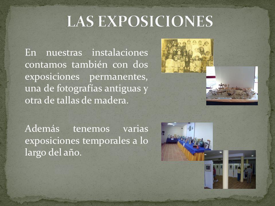 En nuestras instalaciones contamos también con dos exposiciones permanentes, una de fotografías antiguas y otra de tallas de madera.