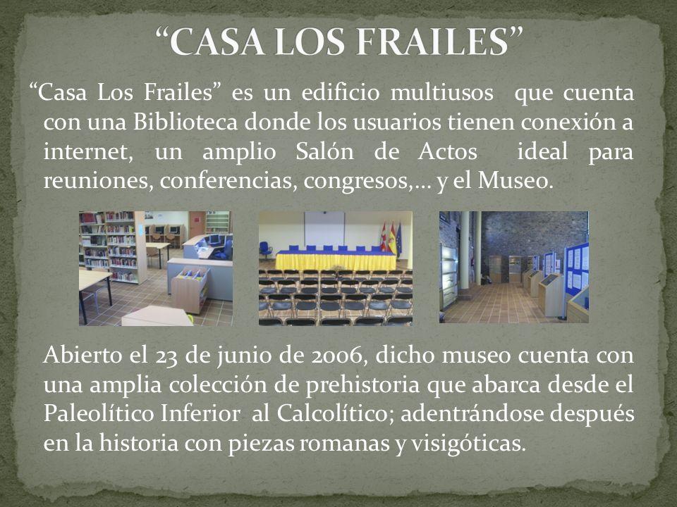 Casa Los Frailes es un edificio multiusos que cuenta con una Biblioteca donde los usuarios tienen conexión a internet, un amplio Salón de Actos ideal para reuniones, conferencias, congresos,… y el Museo.