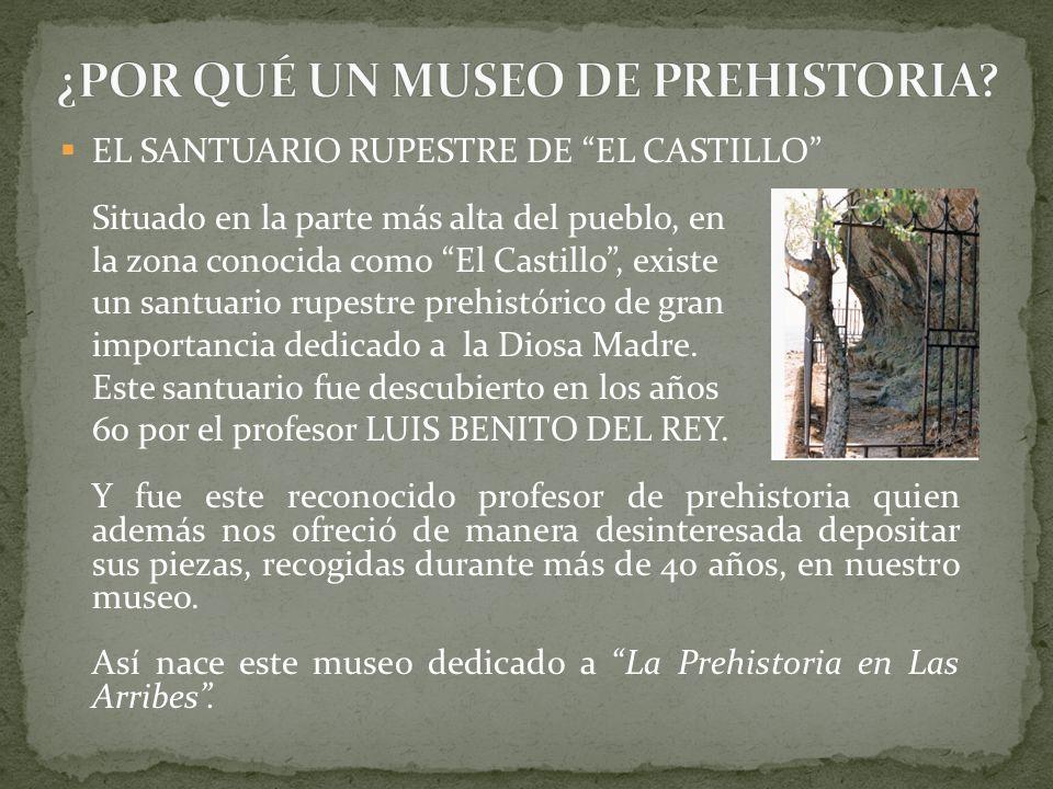 EL SANTUARIO RUPESTRE DE EL CASTILLO Situado en la parte más alta del pueblo, en la zona conocida como El Castillo, existe un santuario rupestre prehistórico de gran importancia dedicado a la Diosa Madre.