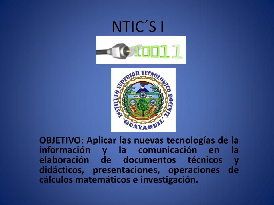 NTIC´S I OBJETIVO: Aplicar las nuevas tecnologías de la información y la comunicación en la elaboración de documentos técnicos y didácticos, presentac