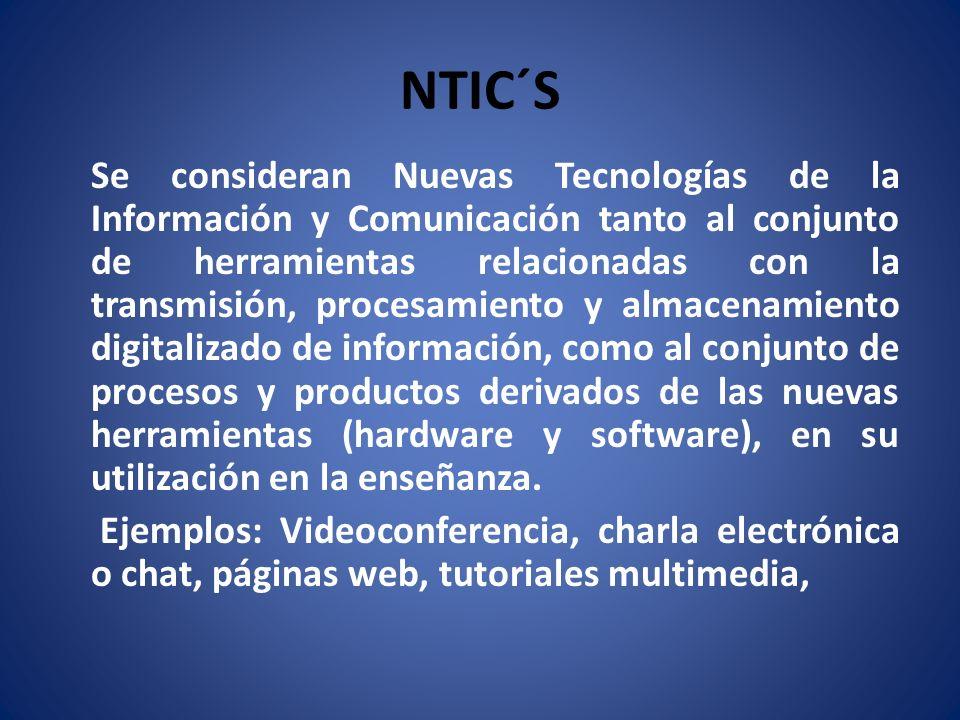 NTIC´S Se consideran Nuevas Tecnologías de la Información y Comunicación tanto al conjunto de herramientas relacionadas con la transmisión, procesamie