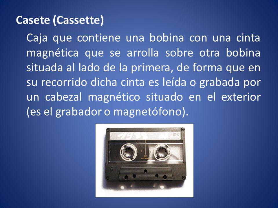 Casete (Cassette) Caja que contiene una bobina con una cinta magnética que se arrolla sobre otra bobina situada al lado de la primera, de forma que en