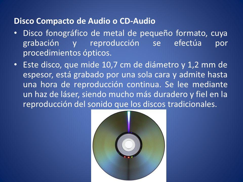 Disco Compacto de Audio o CD-Audio Disco fonográfico de metal de pequeño formato, cuya grabación y reproducción se efectúa por procedimientos ópticos.