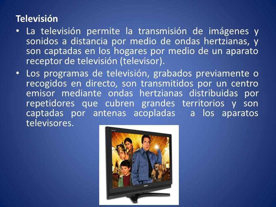 Televisión La televisión permite la transmisión de imágenes y sonidos a distancia por medio de ondas hertzianas, y son captadas en los hogares por med