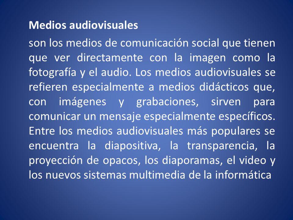 Medios audiovisuales son los medios de comunicación social que tienen que ver directamente con la imagen como la fotografía y el audio. Los medios aud