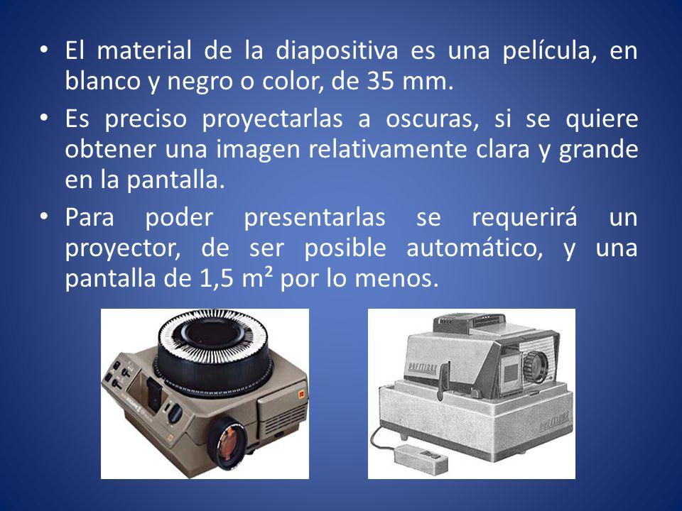 El material de la diapositiva es una película, en blanco y negro o color, de 35 mm. Es preciso proyectarlas a oscuras, si se quiere obtener una imagen