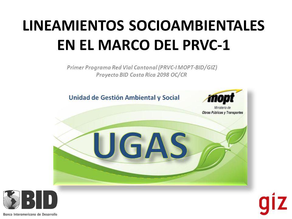 LINEAMIENTOS SOCIOAMBIENTALES EN EL MARCO DEL PRVC-1 Primer Programa Red Vial Cantonal (PRVC-I MOPT-BID/GIZ) Proyecto BID Costa Rica 2098 OC/CR