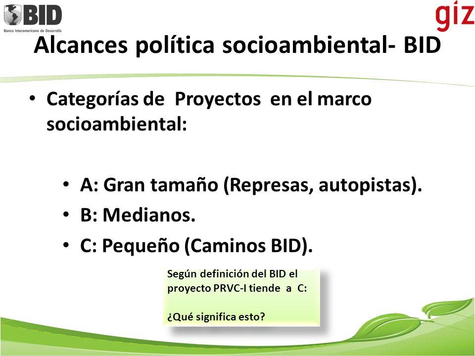 Alcances política socioambiental- BID Categorías de Proyectos en el marco socioambiental: A: Gran tamaño (Represas, autopistas). B: Medianos. C: Peque