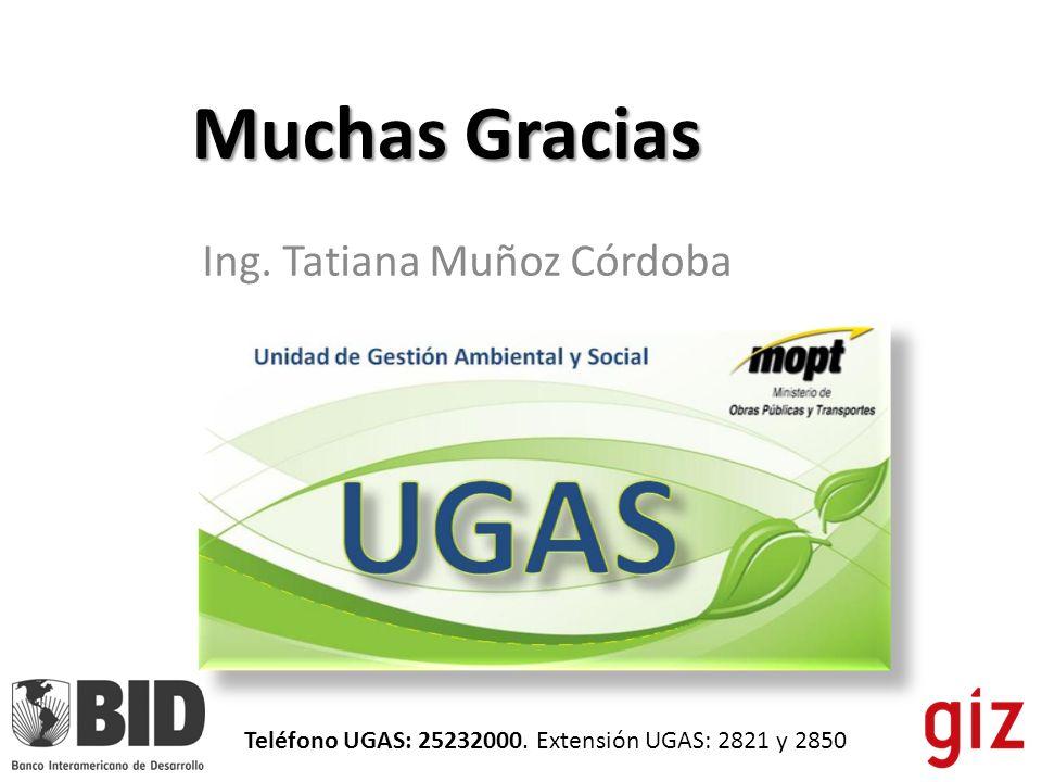 Muchas Gracias Ing. Tatiana Muñoz Córdoba Teléfono UGAS: 25232000. Extensión UGAS: 2821 y 2850