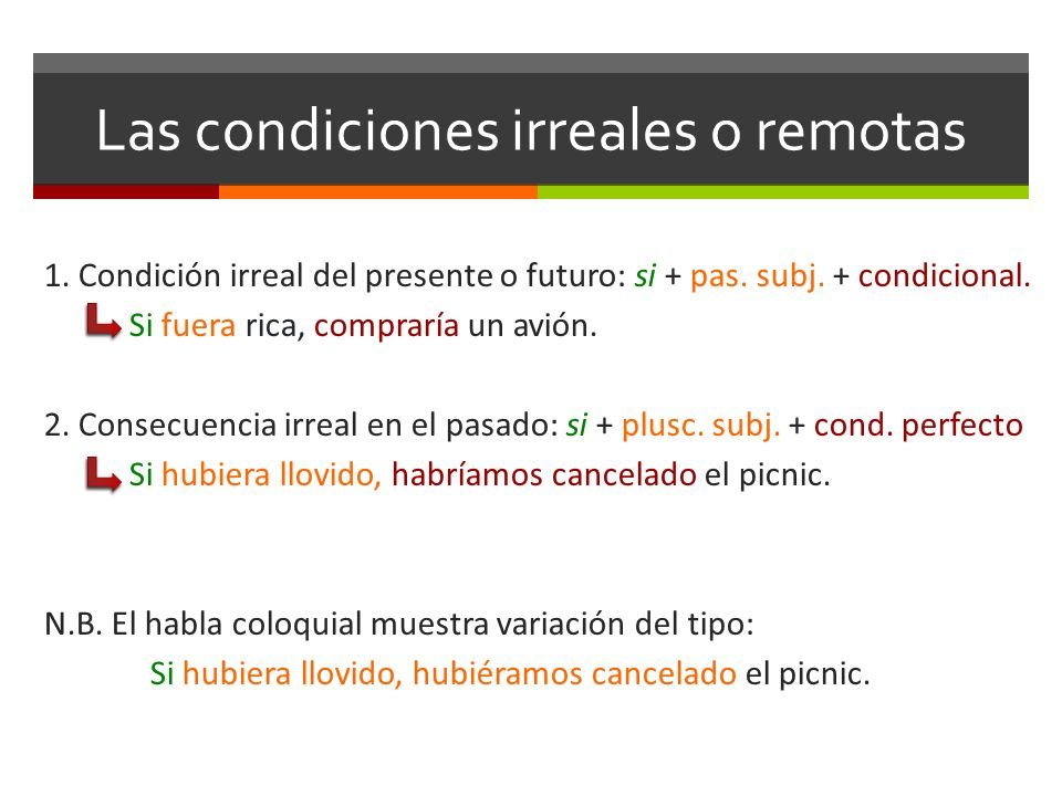 Las condiciones irreales o remotas 1. Condición irreal del presente o futuro: si + pas. subj. + condicional. Si fuera rica, compraría un avión. 2. Con