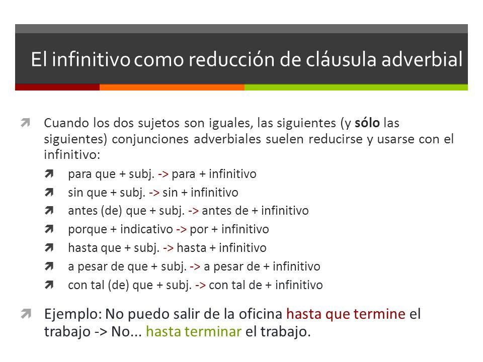 El infinitivo como reducción de cláusula adverbial Cuando los dos sujetos son iguales, las siguientes (y sólo las siguientes) conjunciones adverbiales