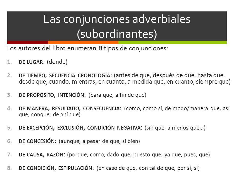 Las conjunciones adverbiales (subordinantes) Los autores del libro enumeran 8 tipos de conjunciones: 1. DE LUGAR : (donde) 2. DE TIEMPO, SECUENCIA CRO