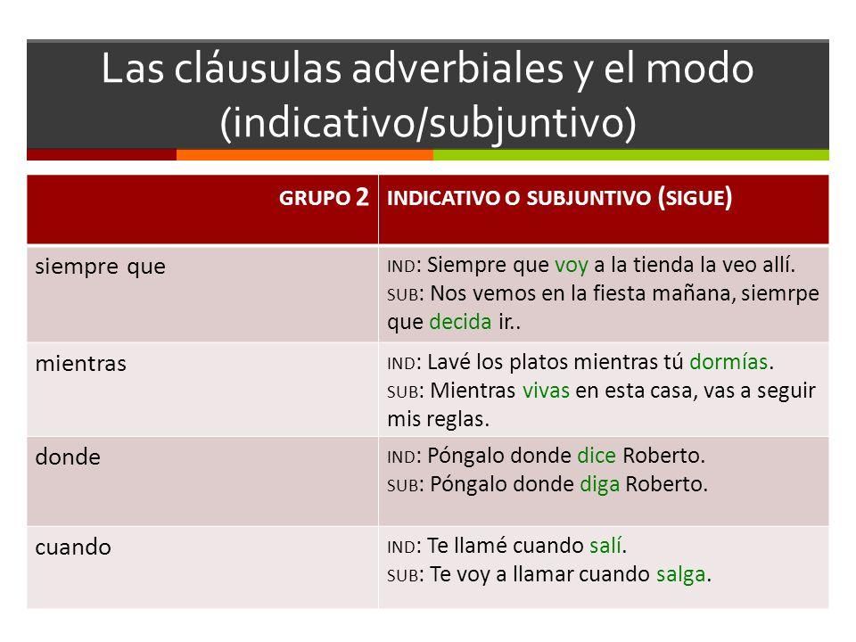 Las cláusulas adverbiales y el modo (indicativo/subjuntivo) GRUPO 3 CASI SIEMPRE INDICATIVO puesto que, ya que Puesto que llovía, llevé el paraguas.