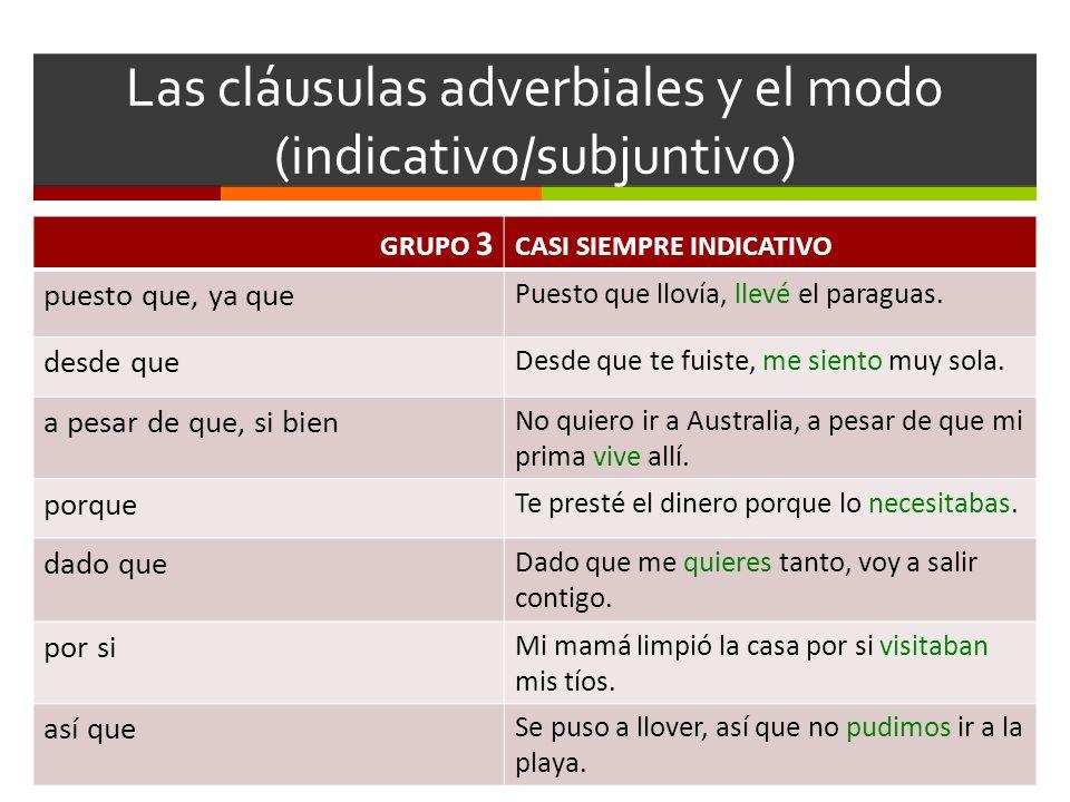 Las cláusulas adverbiales y el modo (indicativo/subjuntivo) GRUPO 3 CASI SIEMPRE INDICATIVO puesto que, ya que Puesto que llovía, llevé el paraguas. d