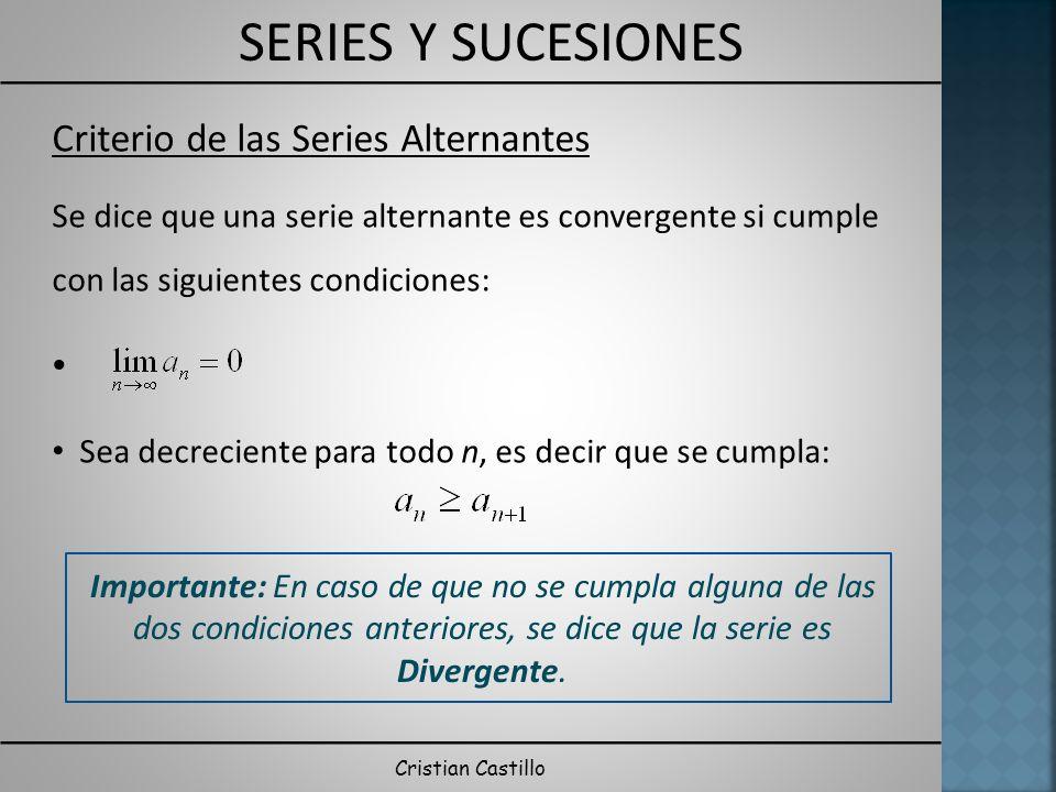 SERIES Y SUCESIONES Cristian Castillo Criterio de las Series Alternantes Se dice que una serie alternante es convergente si cumple con las siguientes