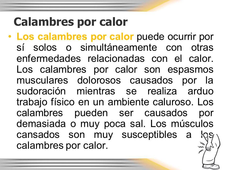 Calambres por calor Los calambres por calor puede ocurrir por sí solos o simultáneamente con otras enfermedades relacionadas con el calor. Los calambr