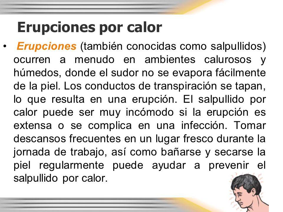 Erupciones por calor Erupciones (también conocidas como salpullidos) ocurren a menudo en ambientes calurosos y húmedos, donde el sudor no se evapora f