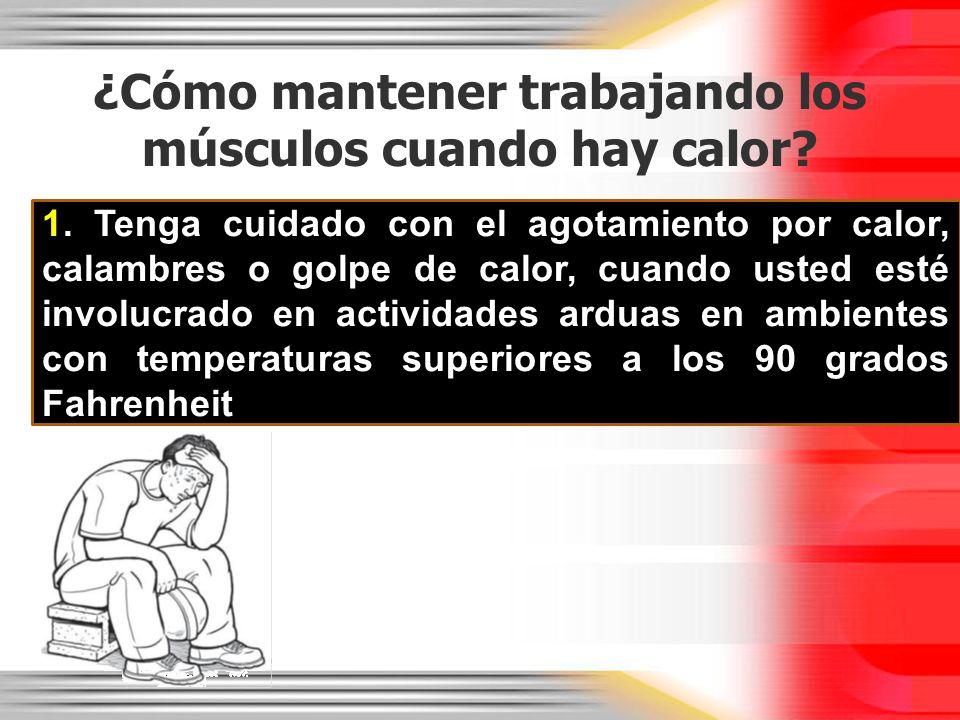 ¿Cómo mantener trabajando los músculos cuando hay calor? 1. Tenga cuidado con el agotamiento por calor, calambres o golpe de calor, cuando usted esté