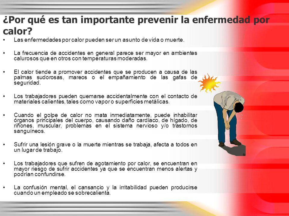 ¿Por qué es tan importante prevenir la enfermedad por calor? Las enfermedades por calor pueden ser un asunto de vida o muerte. La frecuencia de accide