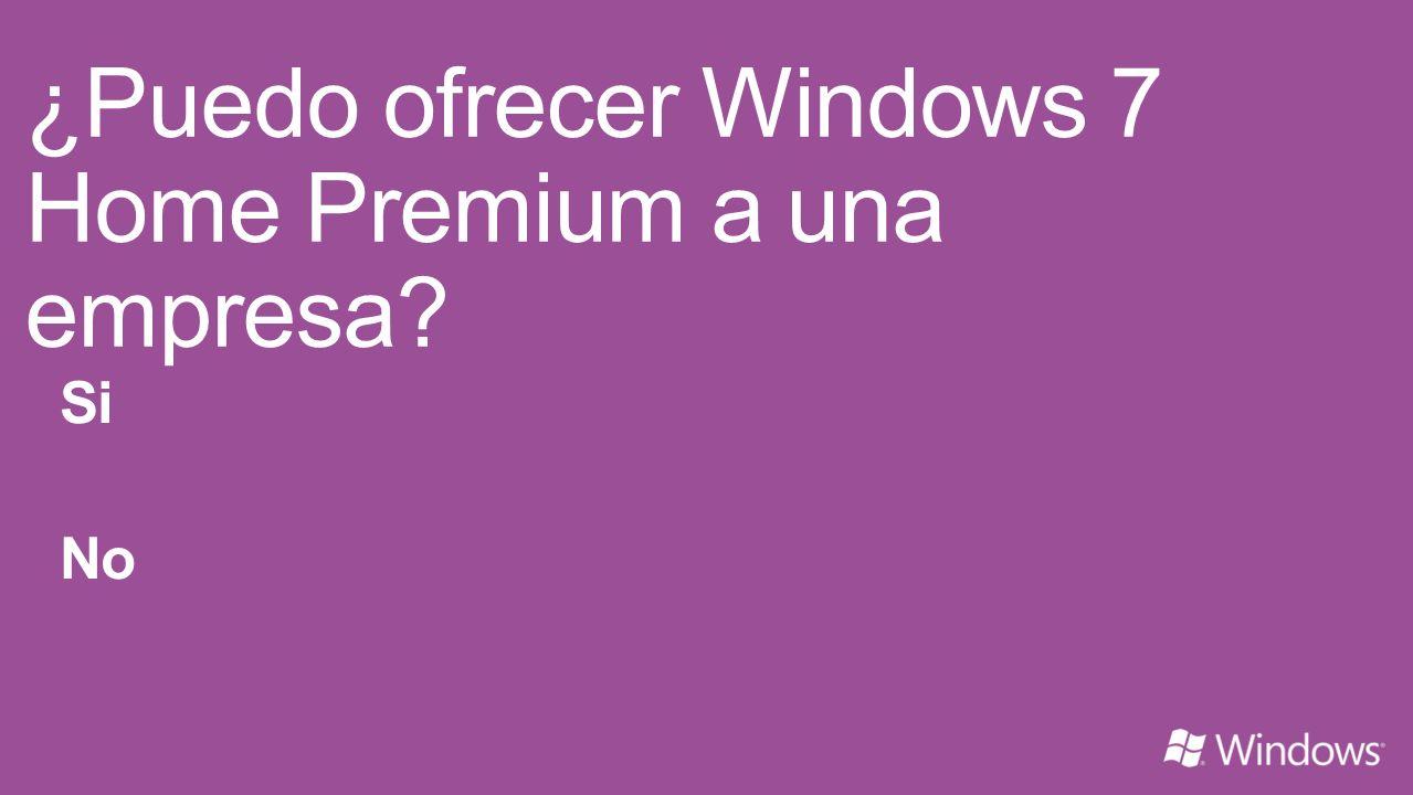 ¿Puedo ofrecer Windows 7 Home Premium a una empresa? Si No