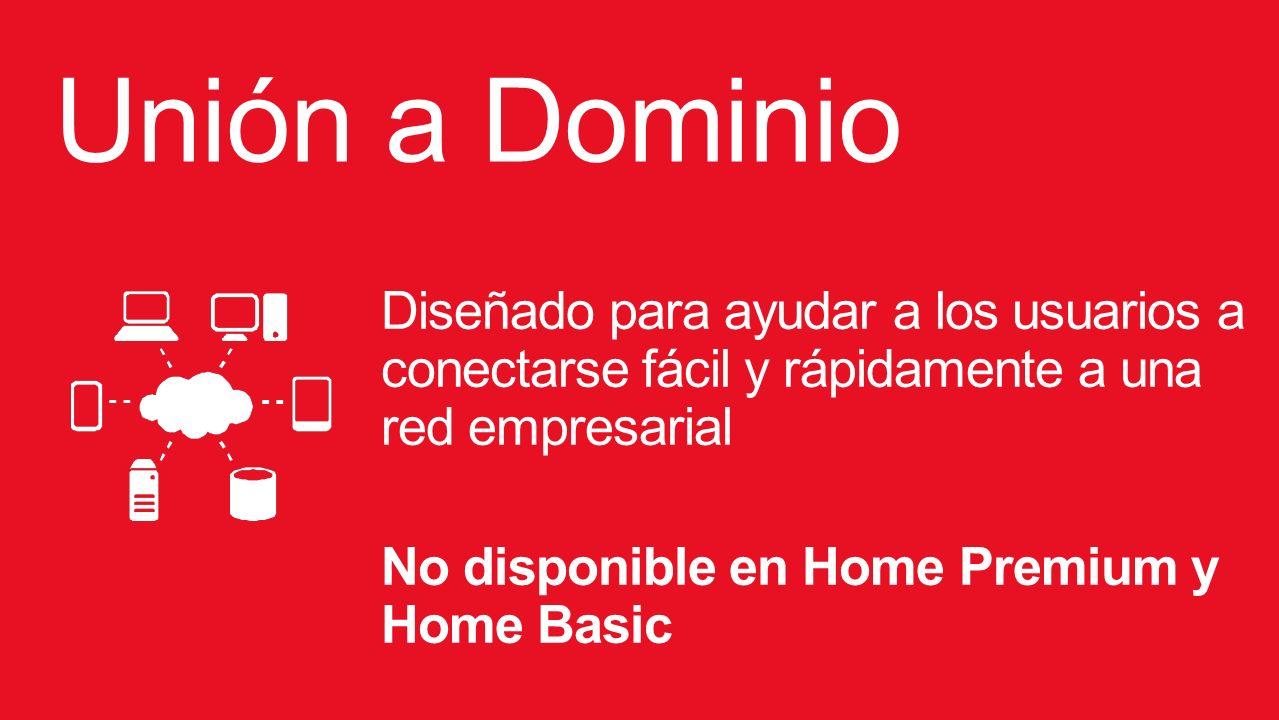 Unión a Dominio Diseñado para ayudar a los usuarios a conectarse fácil y rápidamente a una red empresarial No disponible en Home Premium y Home Basic