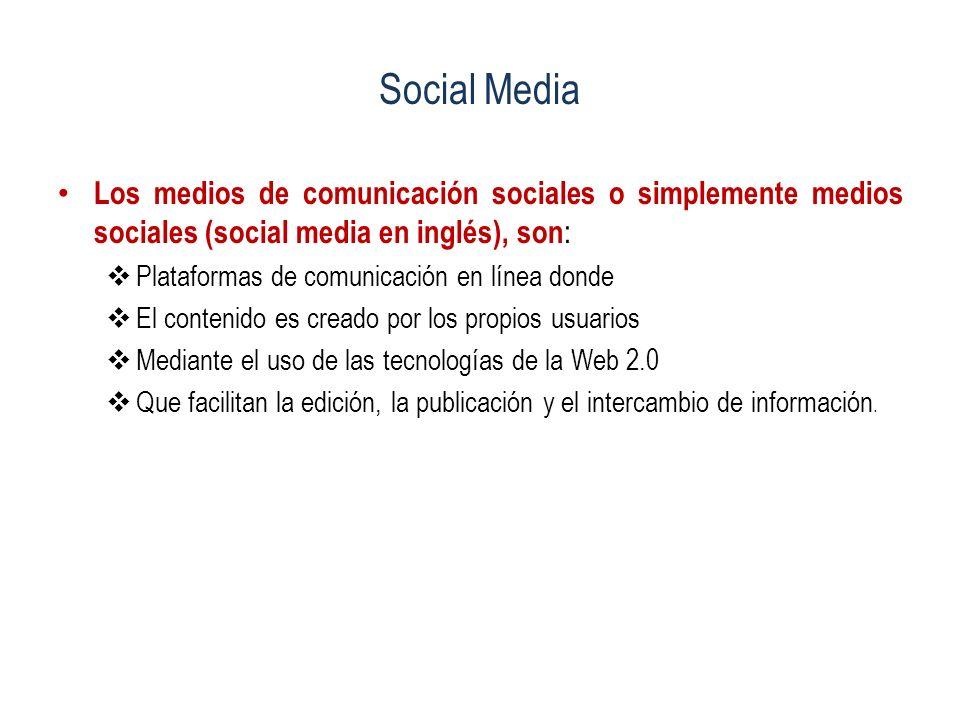 Social Media Los medios de comunicación sociales o simplemente medios sociales (social media en inglés), son : Plataformas de comunicación en línea do