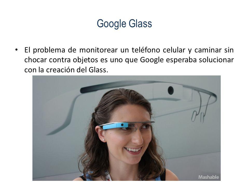 Google Glass El problema de monitorear un teléfono celular y caminar sin chocar contra objetos es uno que Google esperaba solucionar con la creación d