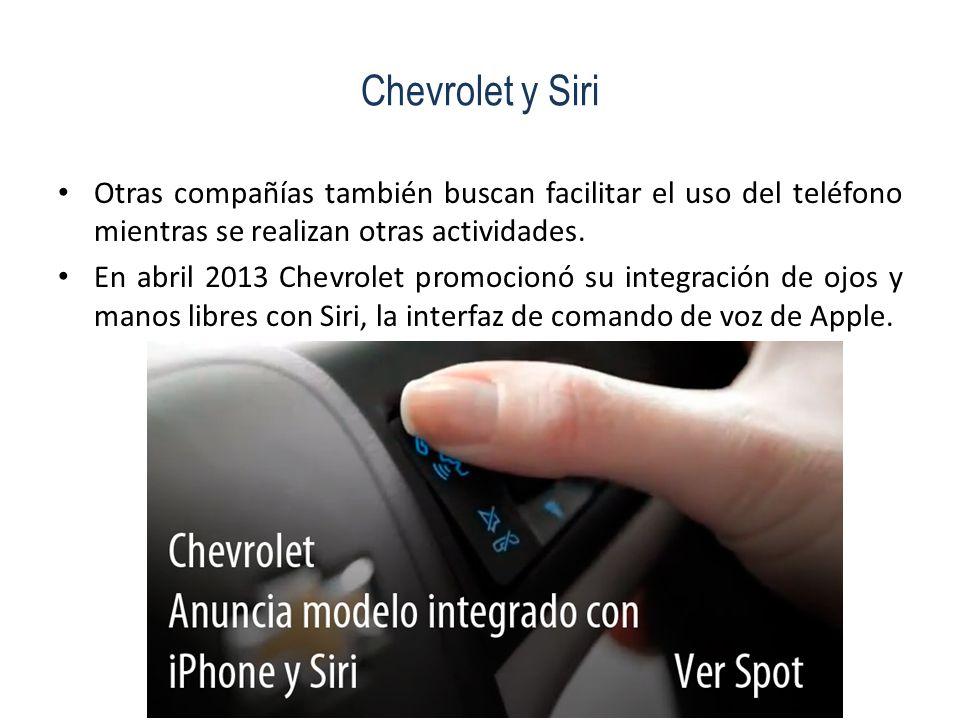 Chevrolet y Siri Otras compañías también buscan facilitar el uso del teléfono mientras se realizan otras actividades. En abril 2013 Chevrolet promocio