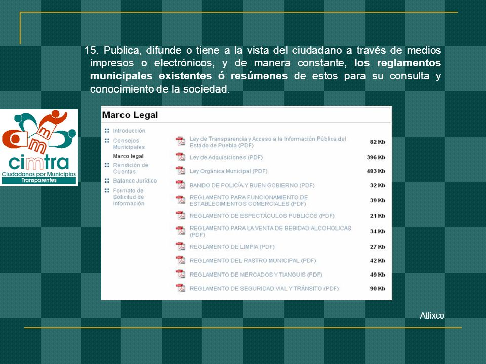15. Publica, difunde o tiene a la vista del ciudadano a través de medios impresos o electrónicos, y de manera constante, los reglamentos municipales e