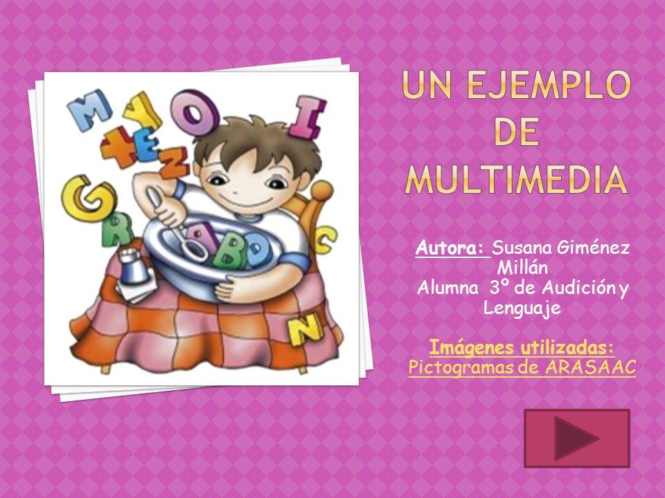 Autora: Susana Giménez Millán Alumna 3º de Audición y Lenguaje Imágenes utilizadas: Pictogramas de ARASAAC