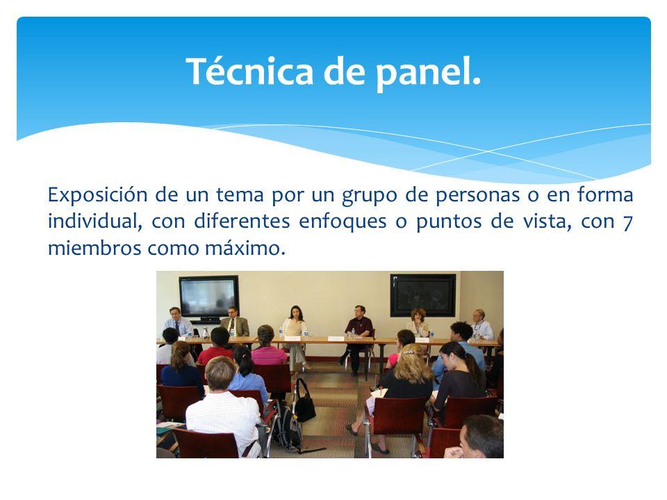 Exposición de un tema por un grupo de personas o en forma individual, con diferentes enfoques o puntos de vista, con 7 miembros como máximo. Técnica d